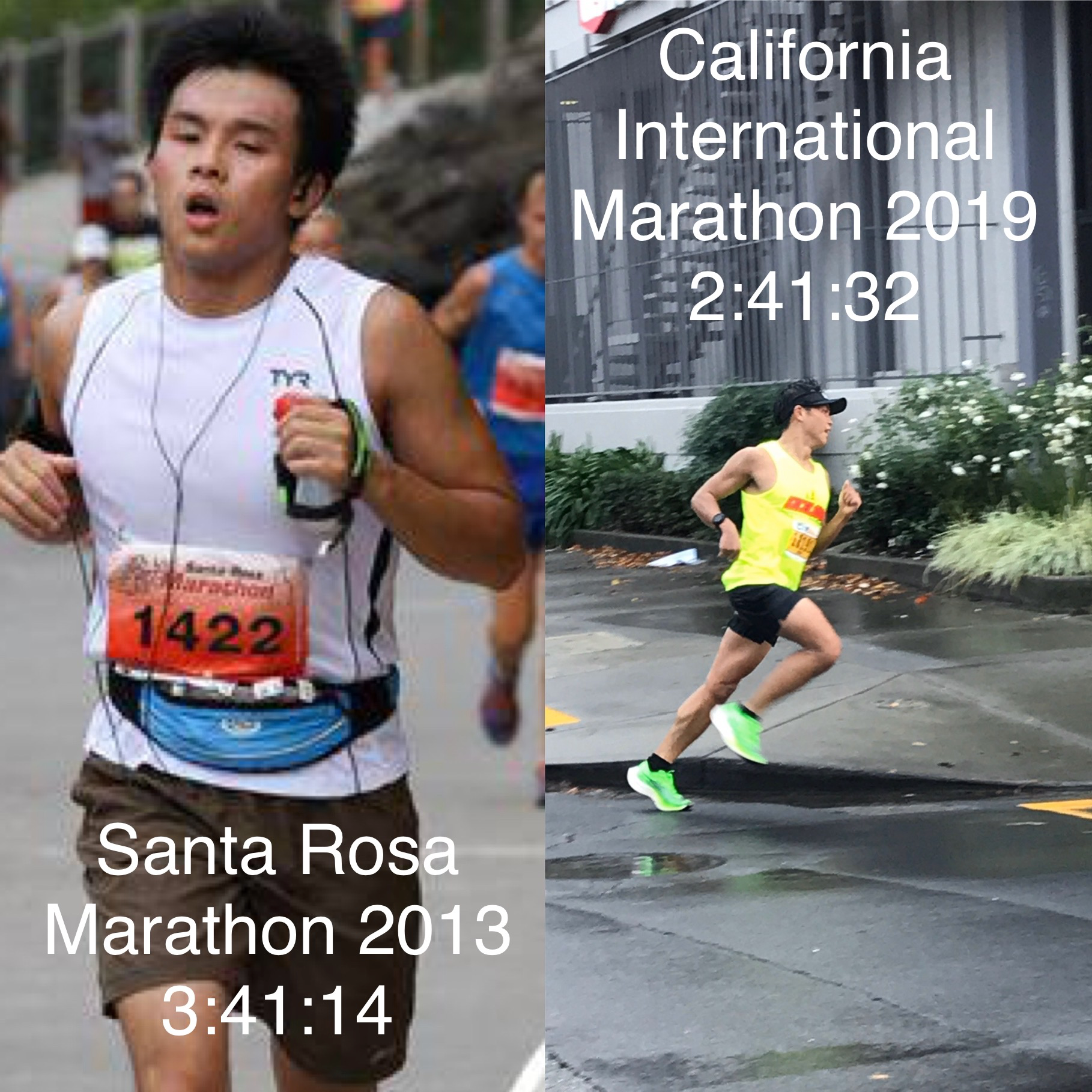 Left: Marathon #1 at the Santa Rosa Marathon, 2013: 3:41:14, Marathon #13 at the California International Marathon 2019: 2:41:32